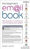 The Beginner's E-mail Book: Best Practice in Setting Up and Managing Your System