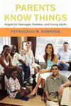 Parents Know Things: Insights for Teenagers, Preteens, and Young Adults