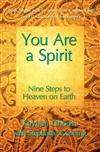 You Are a Spirit: Nine Steps to Heaven on Earth