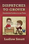Dispatches to Grover: Unsolicited Letters to my Twin