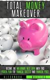 The Total Money Makeover: Become the Millionaire Next Door With This Proven Plan for Financial Success and Financial Peace