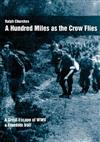 A Hundred Miles as the Crow Flies: A Great Escape of WW11. A Freedom Trail.