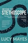 Beyond the Stethoscope: Doctor'S Stories of Reclaiming Hope, Heart and Healing in Medicine
