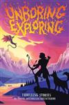 Unboring Exploring!: Thrilling Stories by Young Australian Adventurers