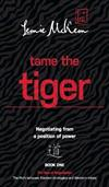 Tame the Tiger: Negotiating from a position of power: Book 1: The Dao of Negotiation: The Path Between Eastern Strategies and Western Minds