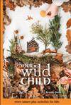 Your Wild Child: More Nature Play Activities For Kids