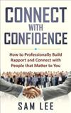 Connect with Confidence: How to Professionally Build Rapport and Connect with People that Matter to You