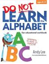 Do Not Learn the Alphabet - Fun Educational Workbook