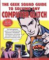 The Geek Squad Guide to Solving Any Computer Glitch: The Technophobe's Guide to Troubleshooting, Equipment, Installation, Maintenance, and Saving Your Data in Almost Any Personal Computing Crisis