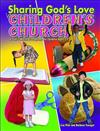 Sharing God's Love in Children's Church: A Year's Worth of Programs for Children Ages 3-7