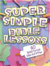 Super Simple Bible Lessons: 60 Ready-to-use bible Activities for Ages 6-8