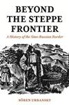 Beyond the Steppe Frontier: A History of the Sino-Russian Border