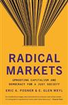 Radical Markets: Uprooting Capitalism and Democracy for a Just Society