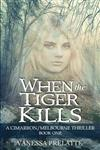 When the Tiger Kills: A Cimarron/Melbourne Thriller