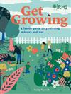 Get Growing, RHS: A Family Guide to Gardening Inside and Out