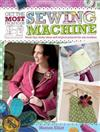 Get the Most From Your Sewing Machine: Smart Tips, Funky Ideas and Original Projects for Any Machine