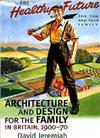 Architecture and Design for the Family in Britain, 1900-70