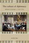 The Culture of Diplomacy: Britain in Europe, C.1750-1830
