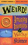 Weird! Amazing Inventions and Wacky Science: Amazing Inventions and Wacky Science