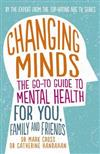 Changing Minds: The go-to Guide to Mental Health for You, Family and Friends