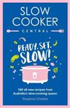 Slow Cooker Central: Ready, Set, Slow!: 160 all-new recipes from Australia's slow-cooking queen