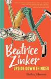 Beatrice Zinker, Upside Down Thinker: Beatrice Zinker, Upside Down Thinker Book 1