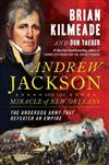 Andrew Jackson And The Miracle Of New Orleans: The Underdog Army That Defeated An Empire