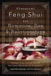 Classical Feng Shui for Romance, Sex and Relationships: Design Your Living Space for Love, Harmony and Prosperity