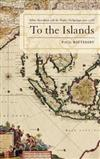 To the Islands: White Australia and the Malay Archipelago since 1788