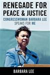 Renegade for Peace and Justice: Congresswoman Barbara Lee Speaks for Me