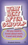What Next After School?: All You Need to Know About Work, Travel and Study