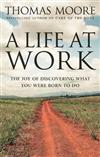A Life At Work: The joy of discovering what you were born to do