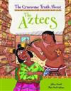 The Gruesome Truth About: The Aztecs