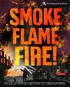 Smoke, Flame, Fire!: A History of Firefighting