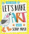 Let's Make Art: With Scrap Paper