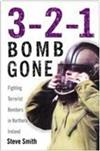 3-2-1 Bomb Gone: Fighting Terrorist Bombers in Northern Ireland
