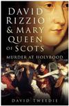 David Rizzio and Mary Queen of Scots: Murder at Holyrood