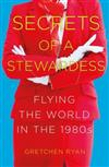 Secrets of a Stewardess: Flying the World in the 1980s