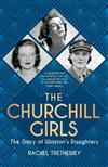 The Churchill Girls: The Story of Winston's Daughters