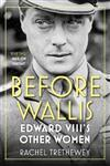 Before Wallis: Edward VIII's Other Women