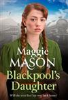 Blackpool's Daughter: Heartwarming and hopeful, by bestselling author Mary Wood writing as Maggie Mason