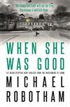 When She Was Good: The heart-stopping new thriller from the mastermind of crime