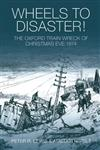 Wheels to Disaster!: The Oxford Train Wreck of Christmas Eve 1874