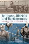 Balloons, Bleriots and Barnstormers: 200 Years of Flying For Fun