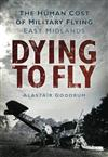 Dying to Fly: The Human Cost of Military Flying, East Midlands