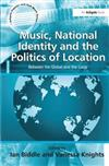 Music, National Identity and the Politics of Location: Between the Global and the Local