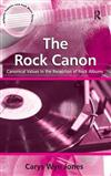 The Rock Canon: Canonical Values in the Reception of Rock Albums