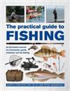 The Practical Guide to Fishing: An Illustrated Manual for Freshwater, Game, Saltwater and Fly Fishing