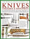 Knives, Daggers & Bayonets, the World Encyclopedia of: An authoritative history and visual directory of sharp-edged weapons and blades from around the world, with more than 700 photographs