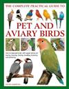 Keeping Pet & Aviary Birds, The Complete Practical Guide to: How to keep pet birds, with expert advice on buying, housing, feeding, handling, breeding and exhibiting